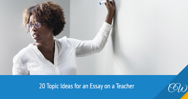 Topics for Essay on Teacher